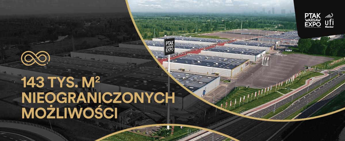 Wykorzystaj 143 tys. m2 nieograniczonych możliwości PTAK Warsaw Expo!